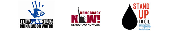 China Labor Watch. Democracy Now! Stand Up to Oil.